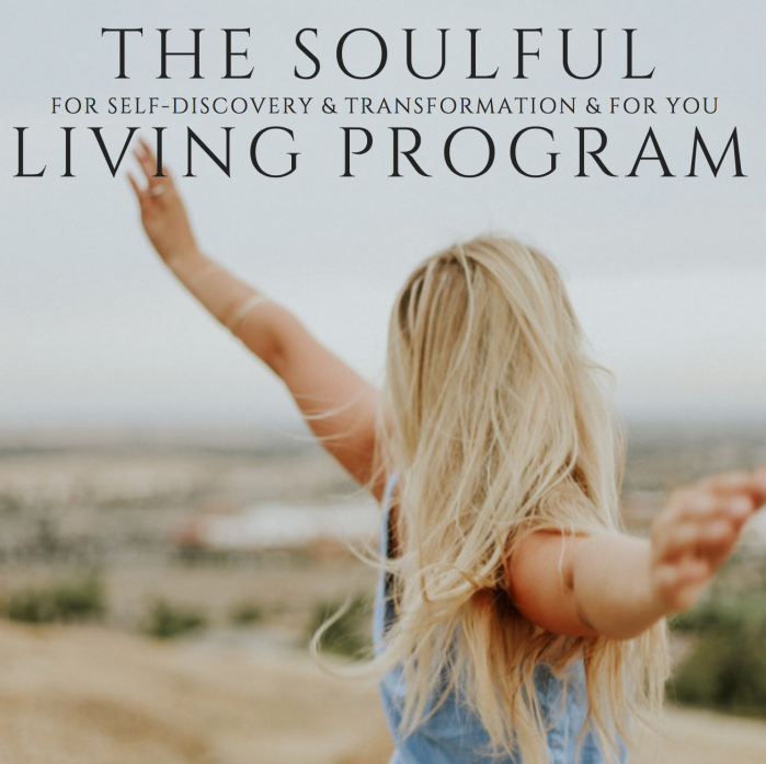 The Soulful Living Program for self-discovery and transformation... and for you.